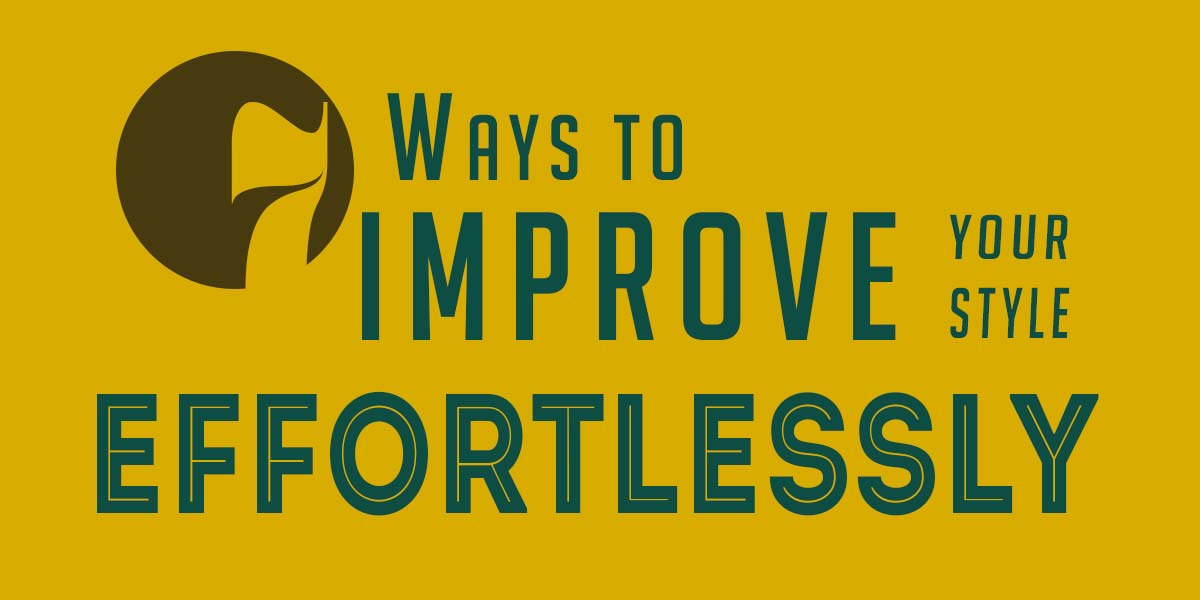 7 Ways to improve your style effortlessley
